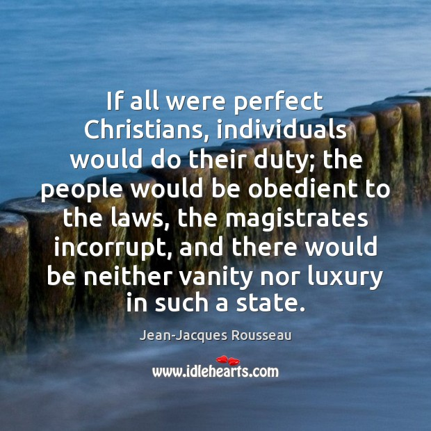 If all were perfect Christians, individuals would do their duty; the people Jean-Jacques Rousseau Picture Quote