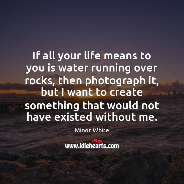 Image, If all your life means to you is water running over rocks,