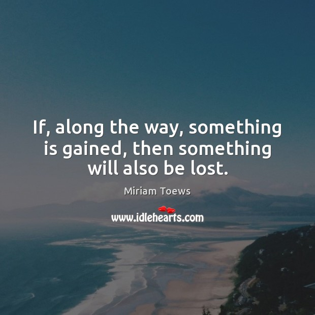 If, along the way, something is gained, then something will also be lost. Image