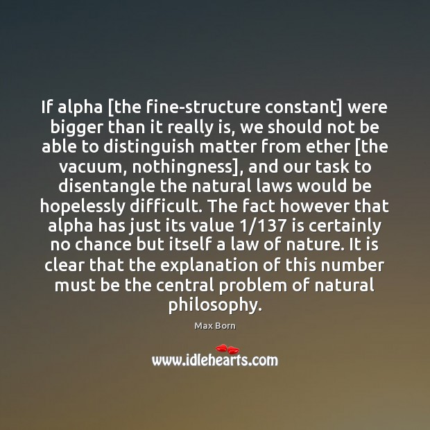 If alpha [the fine-structure constant] were bigger than it really is, we Image