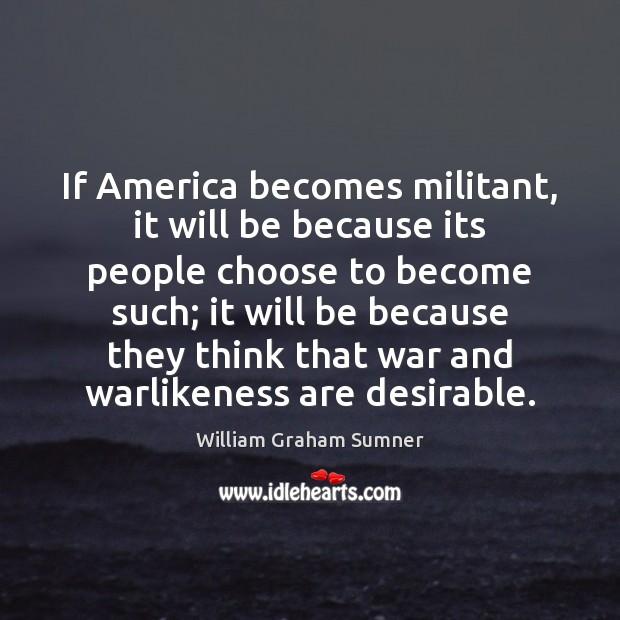 If America becomes militant, it will be because its people choose to Image