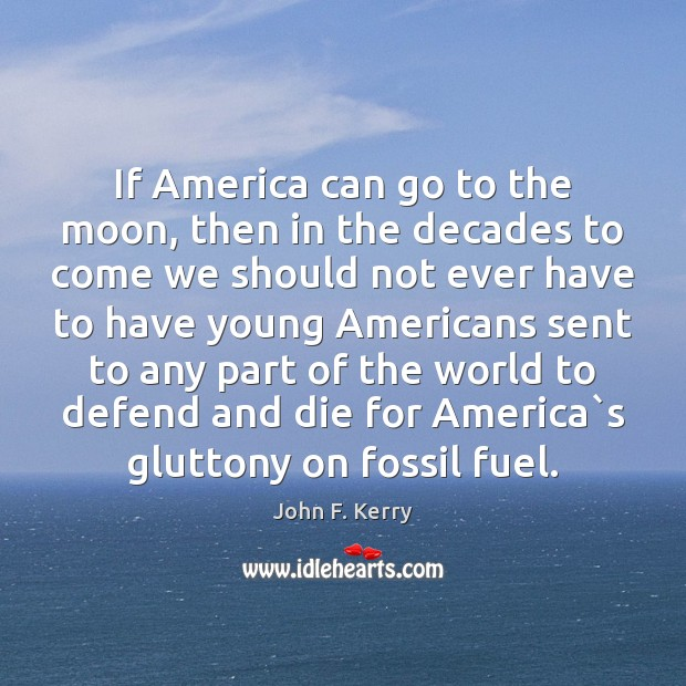 If America can go to the moon, then in the decades to Image