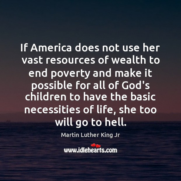 If America does not use her vast resources of wealth to end Image