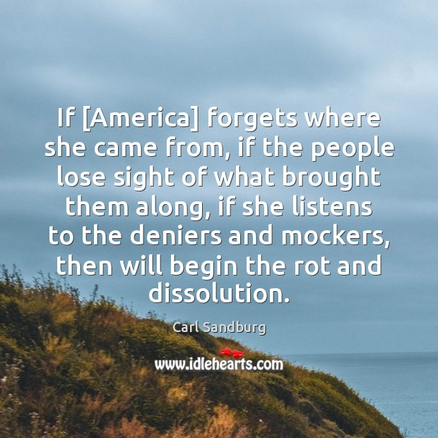 If [America] forgets where she came from, if the people lose sight Carl Sandburg Picture Quote