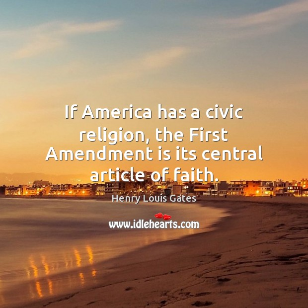 If America has a civic religion, the First Amendment is its central article of faith. Image