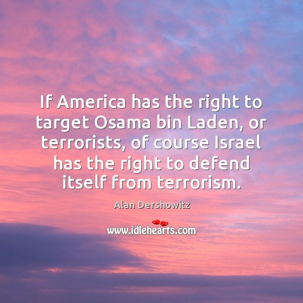 If America has the right to target Osama bin Laden, or terrorists, Image