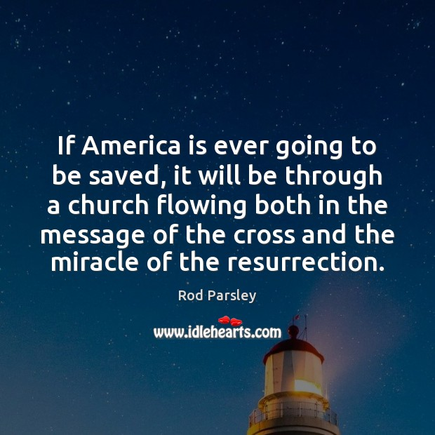 If America is ever going to be saved, it will be through Rod Parsley Picture Quote