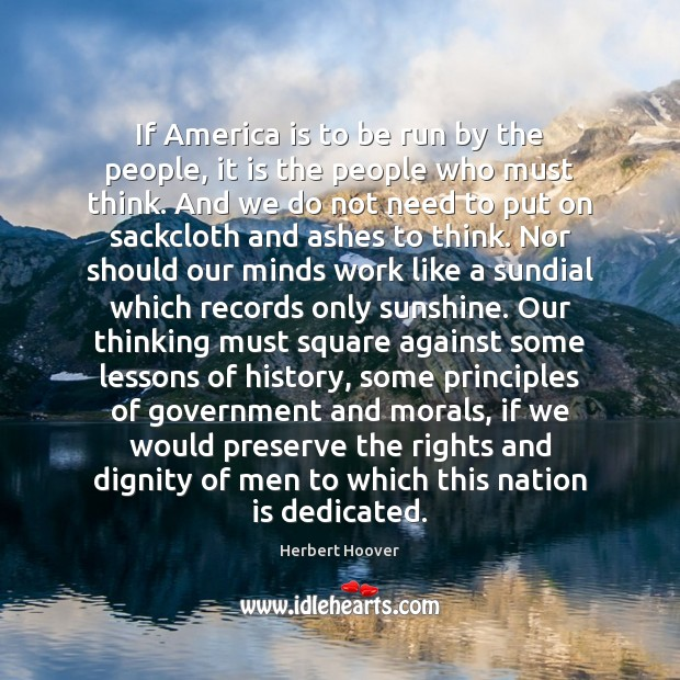 If America is to be run by the people, it is the Herbert Hoover Picture Quote