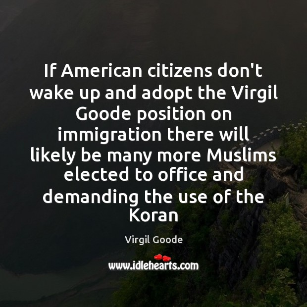 If American citizens don't wake up and adopt the Virgil Goode position Virgil Goode Picture Quote