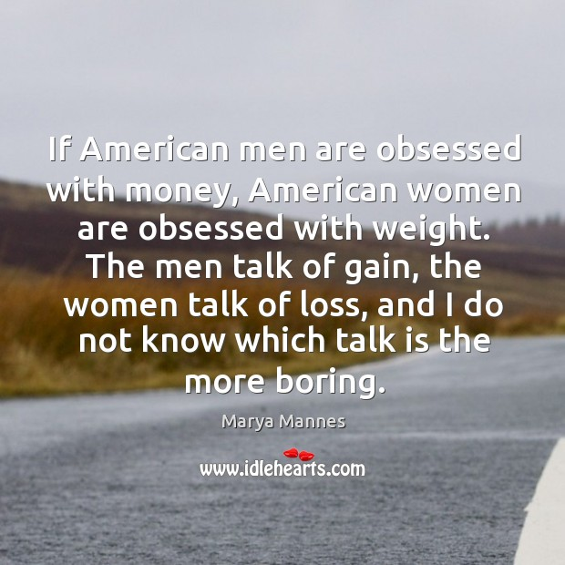 If american men are obsessed with money, american women are obsessed with weight. Image