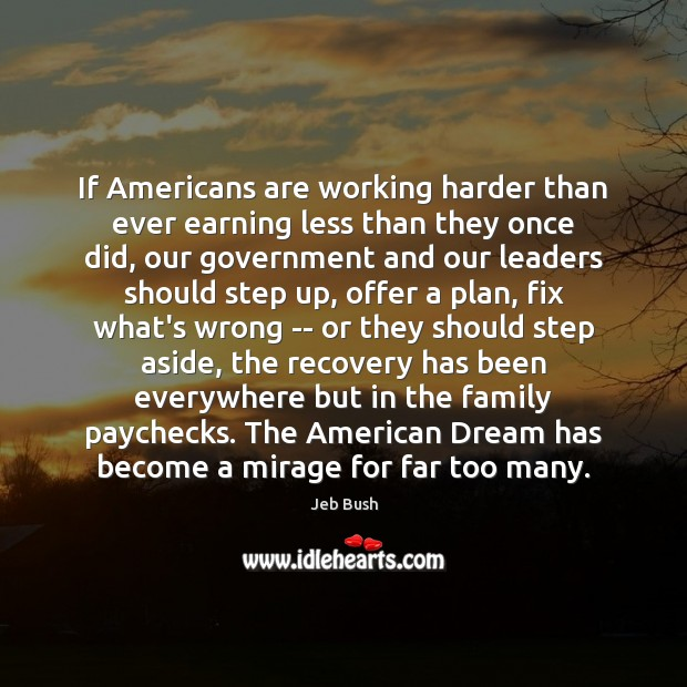 If Americans are working harder than ever earning less than they once Jeb Bush Picture Quote