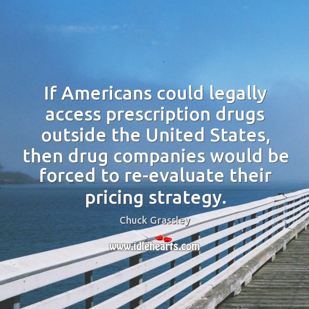 If americans could legally access prescription drugs outside the united states, then drug Image