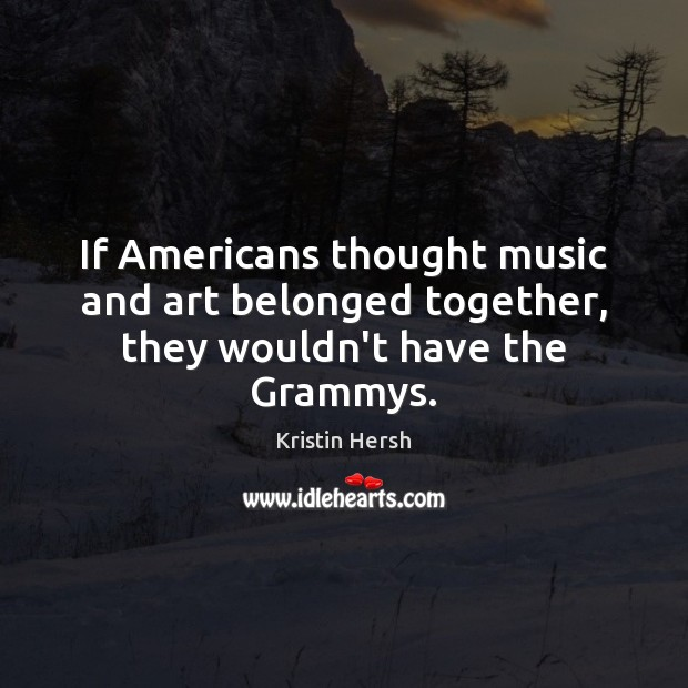 Image, If Americans thought music and art belonged together, they wouldn't have the Grammys.