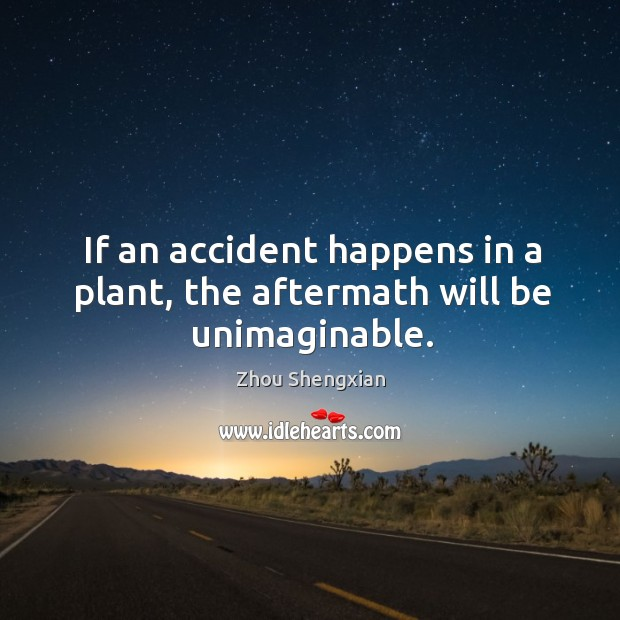 If an accident happens in a plant, the aftermath will be unimaginable. Image