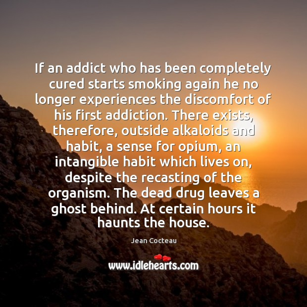 If an addict who has been completely cured starts smoking again he Image