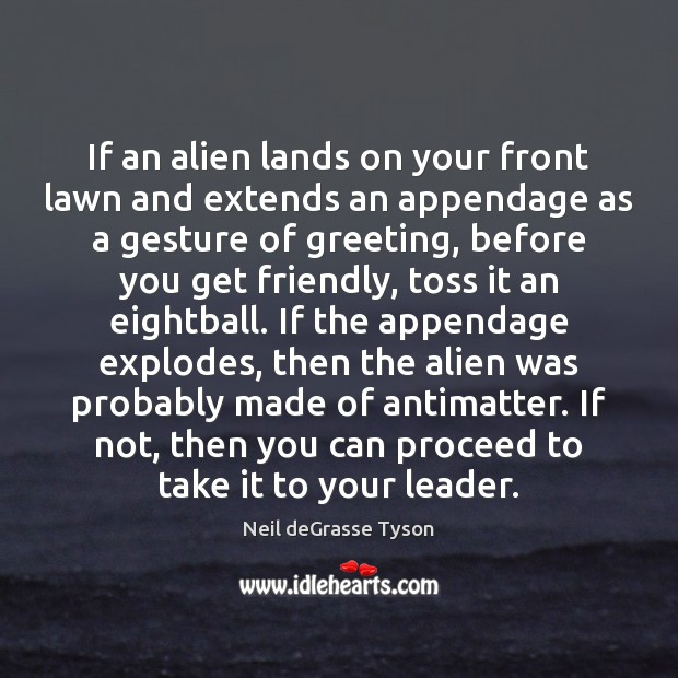 Image, If an alien lands on your front lawn and extends an appendage