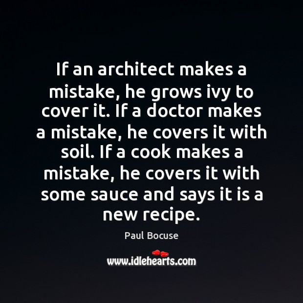 If an architect makes a mistake, he grows ivy to cover it. Image