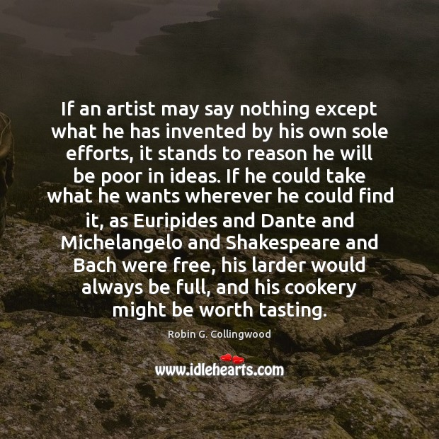 If an artist may say nothing except what he has invented by Robin G. Collingwood Picture Quote
