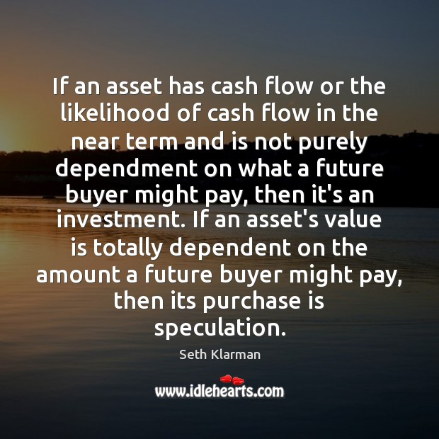 If an asset has cash flow or the likelihood of cash flow Seth Klarman Picture Quote