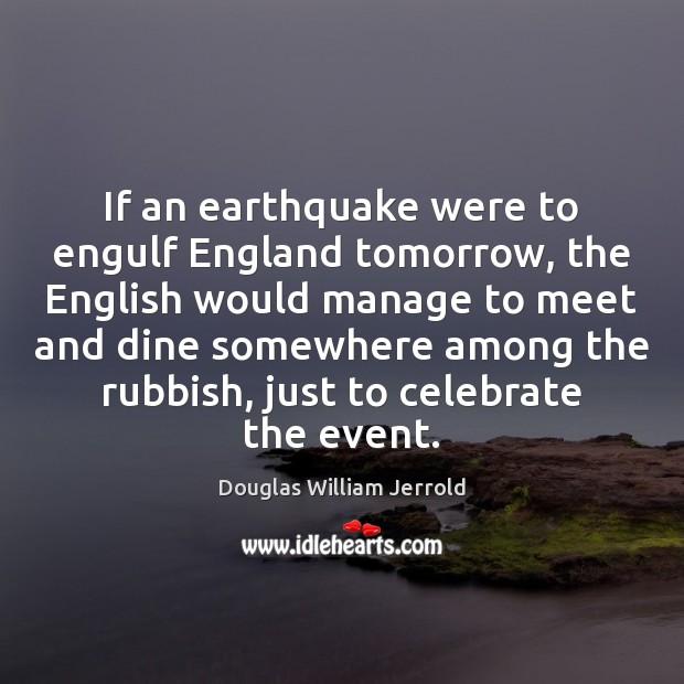 Image, If an earthquake were to engulf England tomorrow, the English would manage