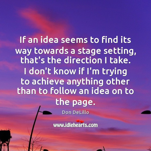 Image, If an idea seems to find its way towards a stage setting,