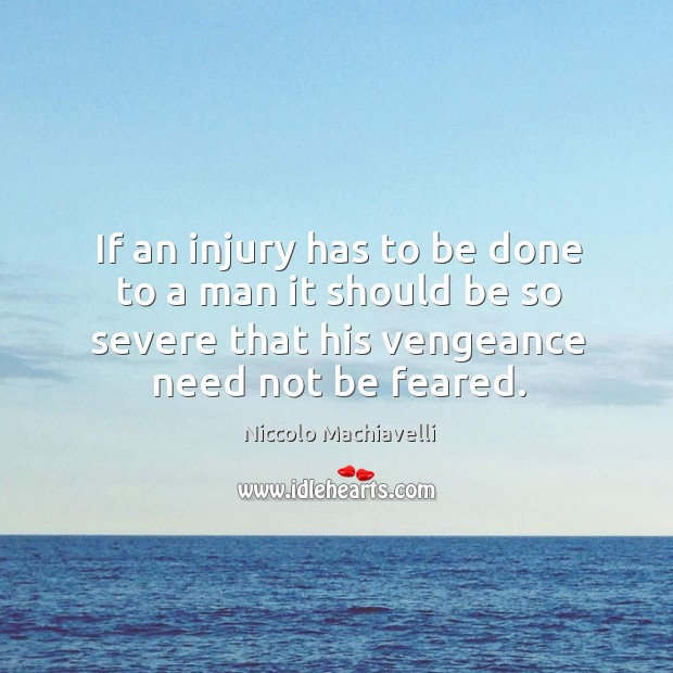 Image, If an injury has to be done to a man it should be so severe that his vengeance need not be feared.