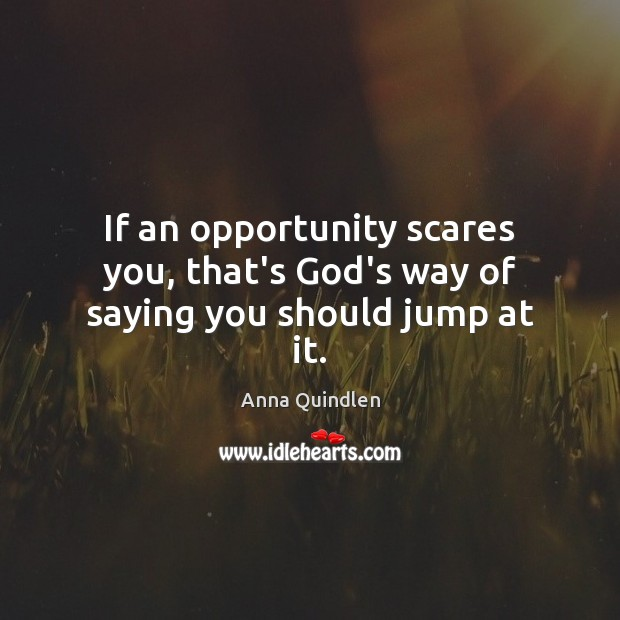 If an opportunity scares you, that's God's way of saying you should jump at it. Image