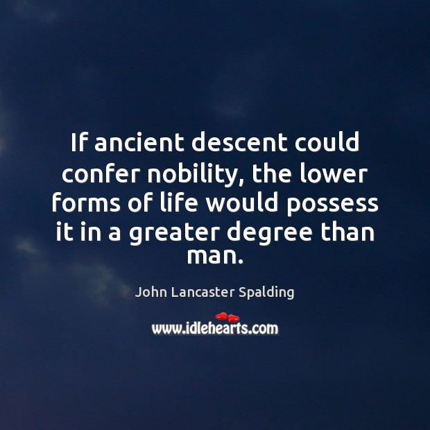 Image, If ancient descent could confer nobility, the lower forms of life would
