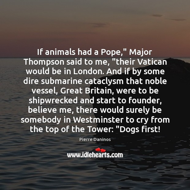 """If animals had a Pope,"""" Major Thompson said to me, """"their Vatican Image"""