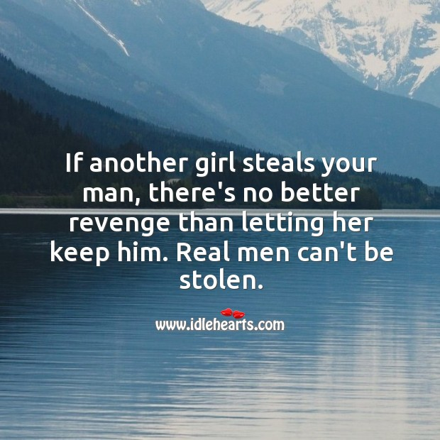 Image, If another girl steals your man, there's no better revenge than letting her keep him.