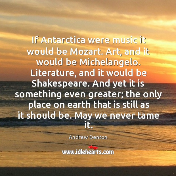 Image, If antarctica were music it would be mozart. Art, and it would be michelangelo.