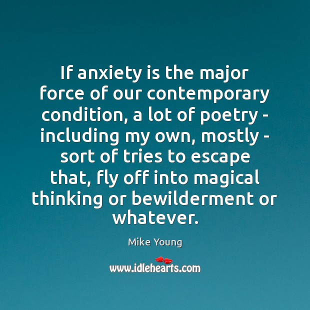 Image, If anxiety is the major force of our contemporary condition, a lot