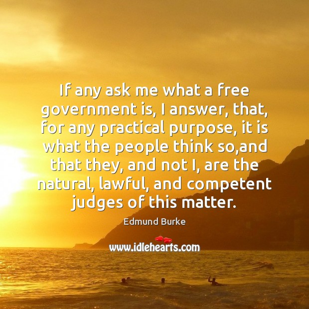 Image, If any ask me what a free government is, I answer, that,