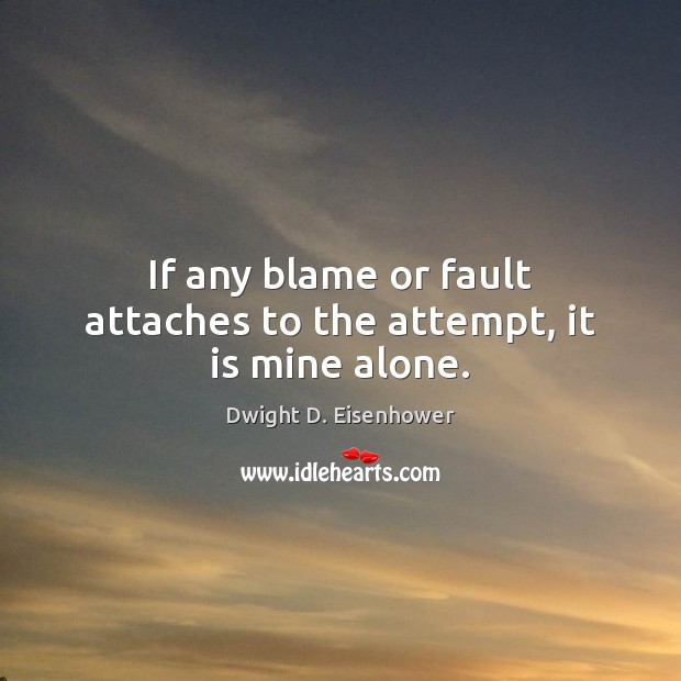 If any blame or fault attaches to the attempt, it is mine alone. Image