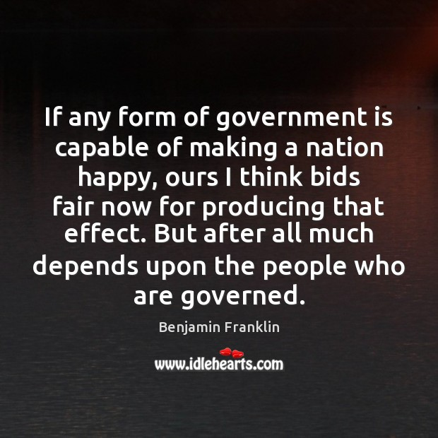Image, If any form of government is capable of making a nation happy,