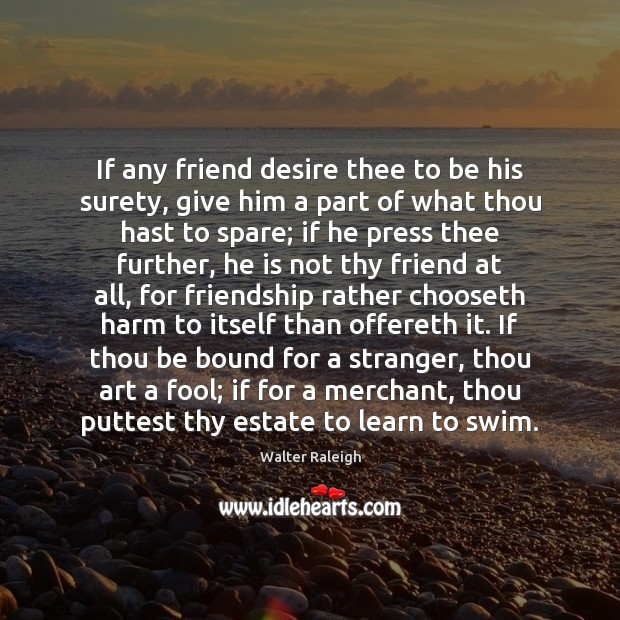 Image, If any friend desire thee to be his surety, give him a