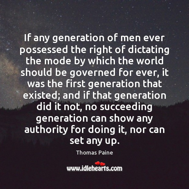 Image, If any generation of men ever possessed the right of dictating the