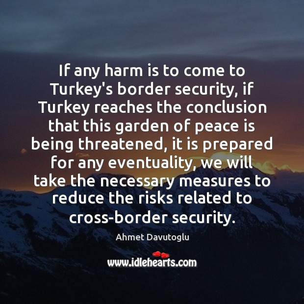 Image, If any harm is to come to Turkey's border security, if Turkey