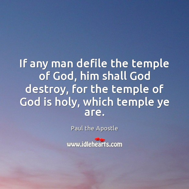 If any man defile the temple of God, him shall God destroy, Paul the Apostle Picture Quote