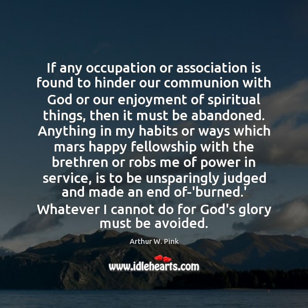 If any occupation or association is found to hinder our communion with Image