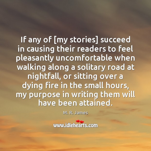 If any of [my stories] succeed in causing their readers to feel M. R. James Picture Quote