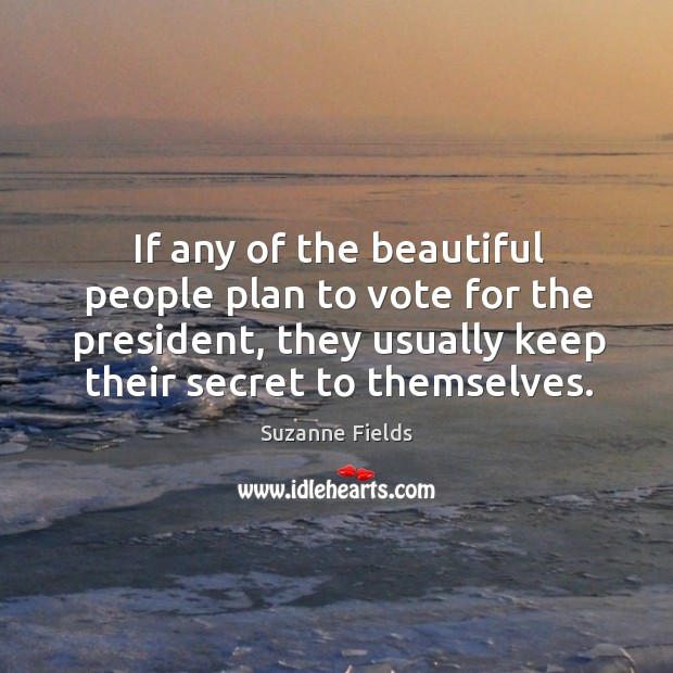 If any of the beautiful people plan to vote for the president, they usually keep their secret to themselves. Image