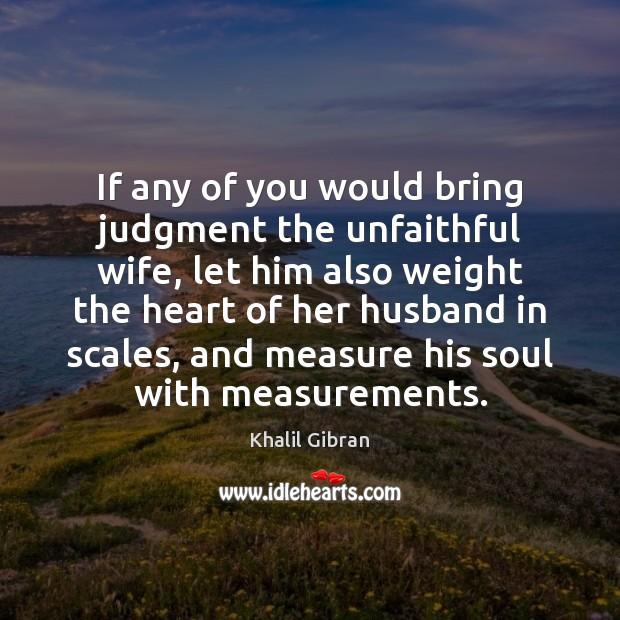 If any of you would bring judgment the unfaithful wife, let him Image