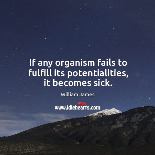 If any organism fails to fulfill its potentialities, it becomes sick. Image