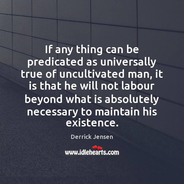 Image, If any thing can be predicated as universally true of uncultivated man,