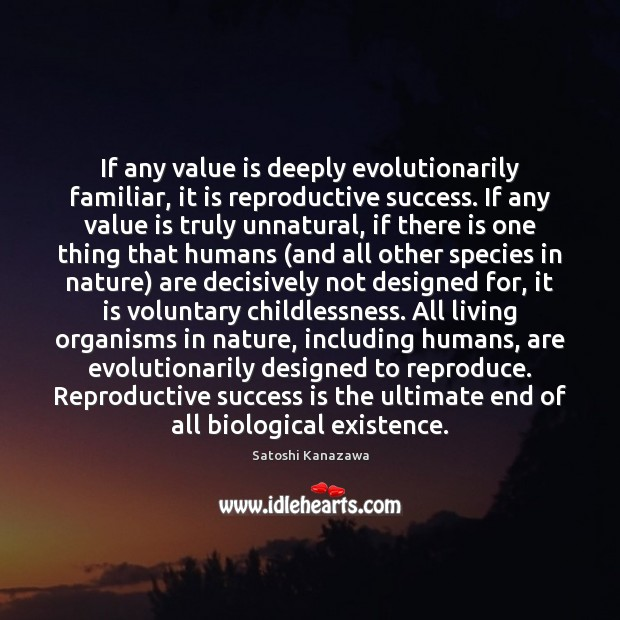 If any value is deeply evolutionarily familiar, it is reproductive success. If Image