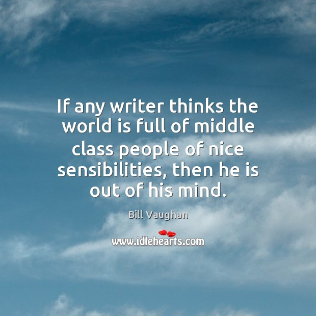 If any writer thinks the world is full of middle class people Image