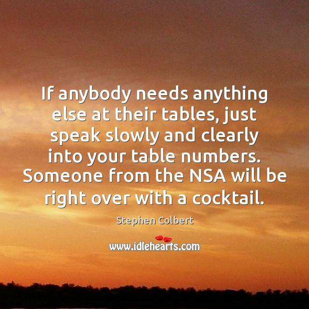 If anybody needs anything else at their tables, just speak slowly and Image