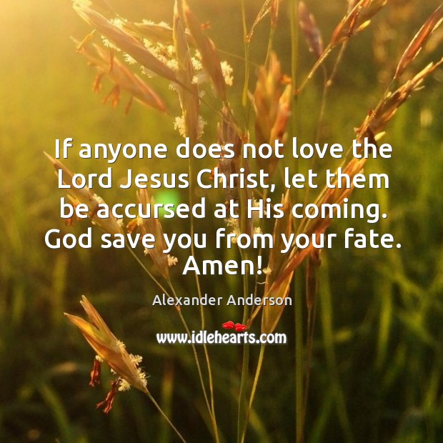 If anyone does not love the Lord Jesus Christ, let them be Alexander Anderson Picture Quote