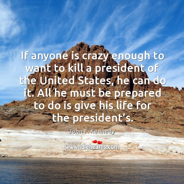 If anyone is crazy enough to want to kill a president of the united states Image